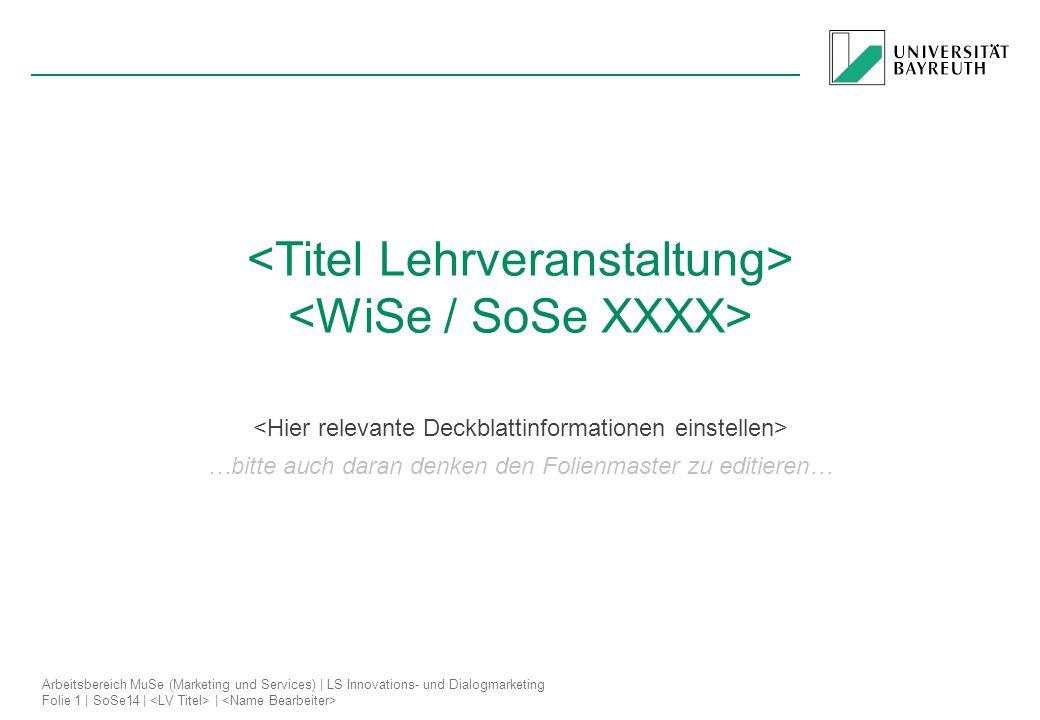 Arbeitsbereich MuSe (Marketing und Services) | LS Innovations- und Dialogmarketing Folie 1 | SoSe14 | | …bitte auch daran denken den Folienmaster zu e