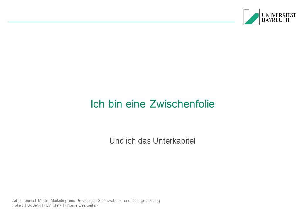 Arbeitsbereich MuSe (Marketing und Services) | LS Innovations- und Dialogmarketing Folie 8 | SoSe14 | | Ich bin eine Zwischenfolie Und ich das Unterka