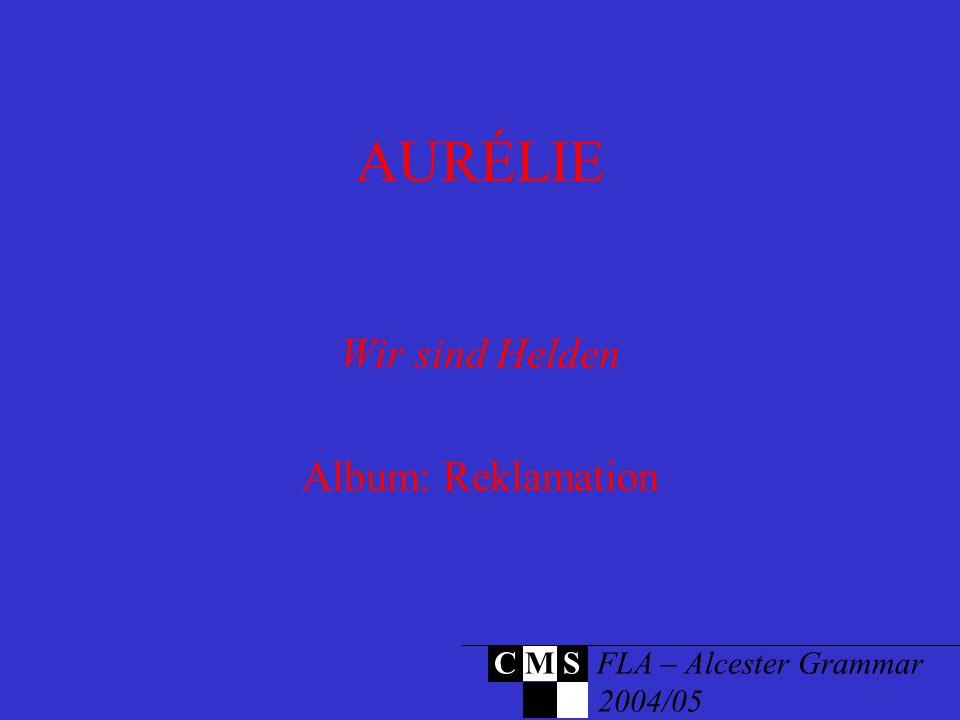 AURÉLIE Wir sind Helden Album: Reklamation C M S FLA – Alcester Grammar 2004/05