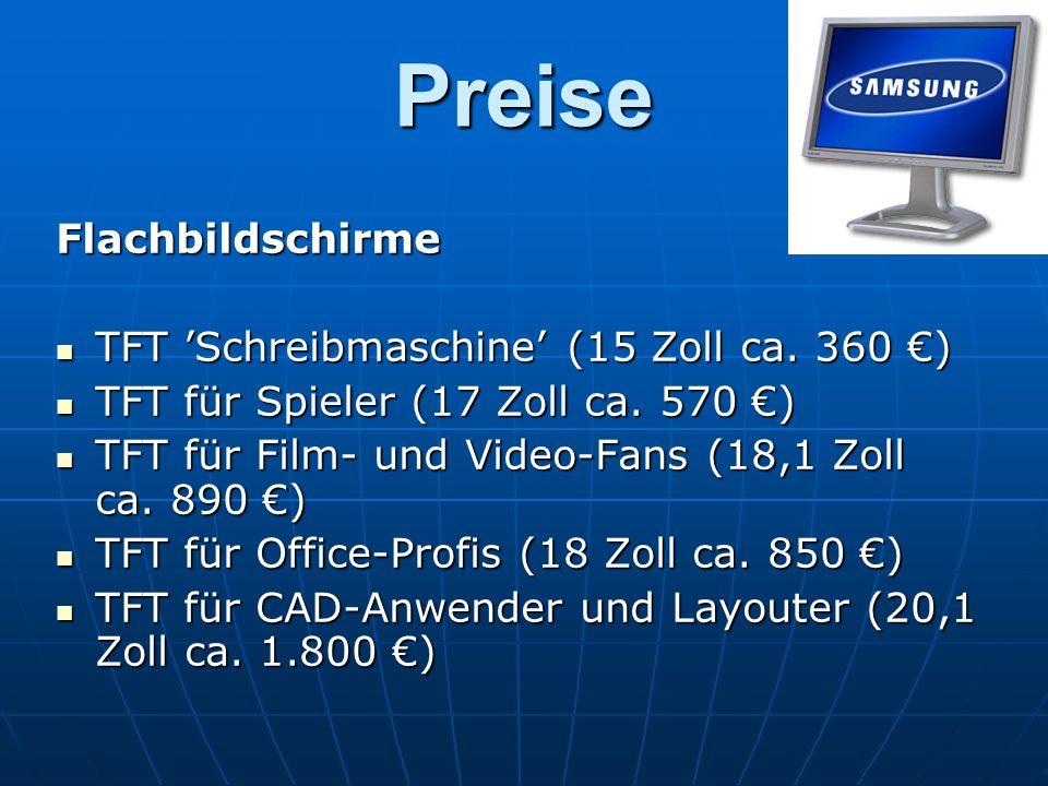 Preise Flachbildschirme TFT 'Schreibmaschine' (15 Zoll ca. 360 €) TFT 'Schreibmaschine' (15 Zoll ca. 360 €) TFT für Spieler (17 Zoll ca. 570 €) TFT fü