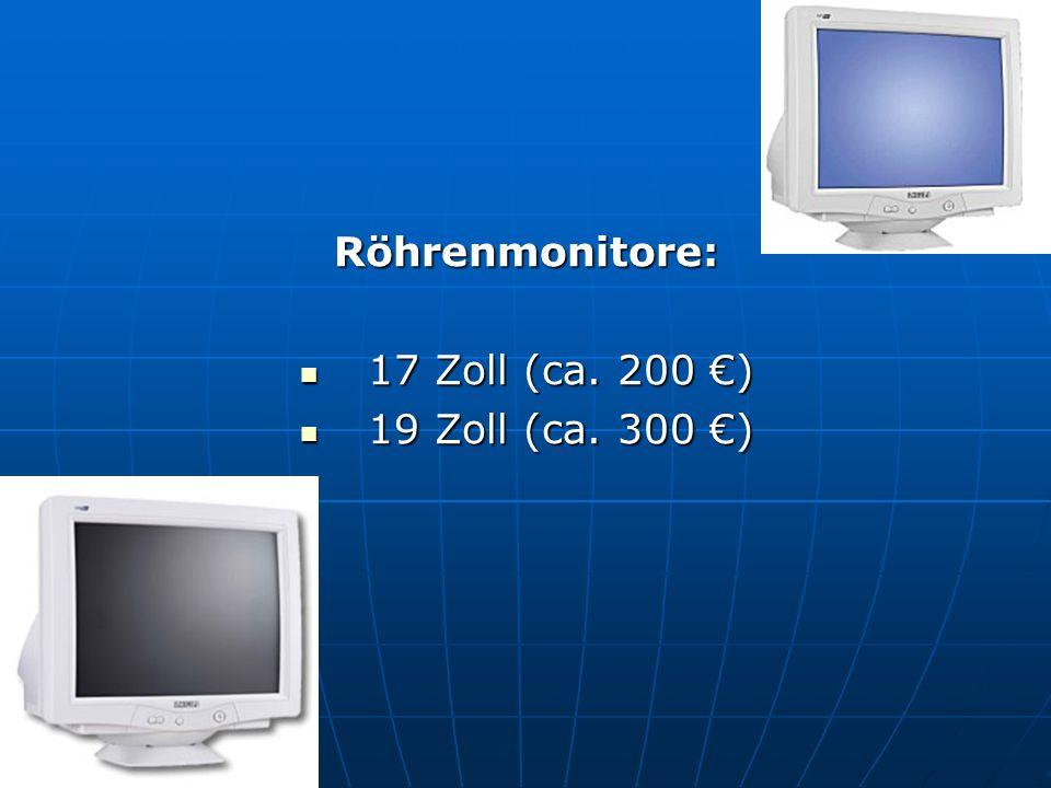 Röhrenmonitore: 17 Zoll (ca. 200 €) 17 Zoll (ca. 200 €) 19 Zoll (ca. 300 €) 19 Zoll (ca. 300 €)