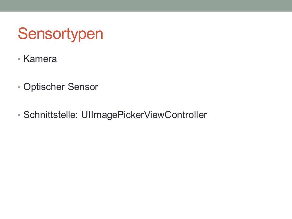 Sensortypen Kamera Optischer Sensor Schnittstelle: UIImagePickerViewController