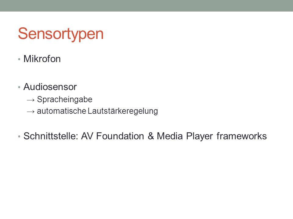 Sensortypen Mikrofon Audiosensor → Spracheingabe → automatische Lautstärkeregelung Schnittstelle: AV Foundation & Media Player frameworks
