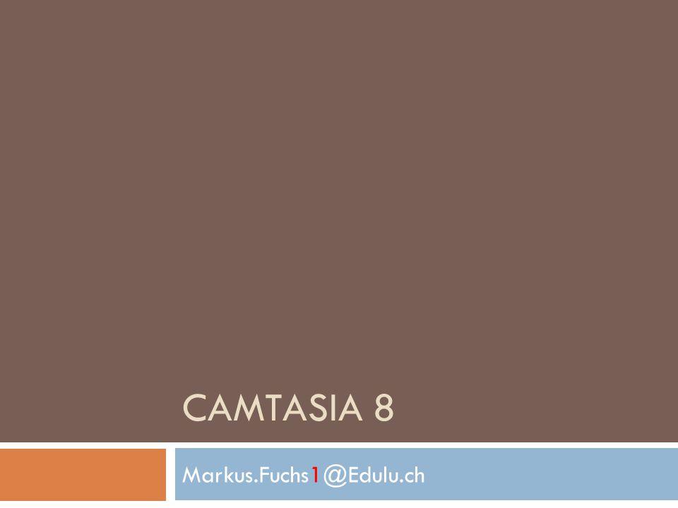 CAMTASIA 8 Markus.Fuchs1@Edulu.ch