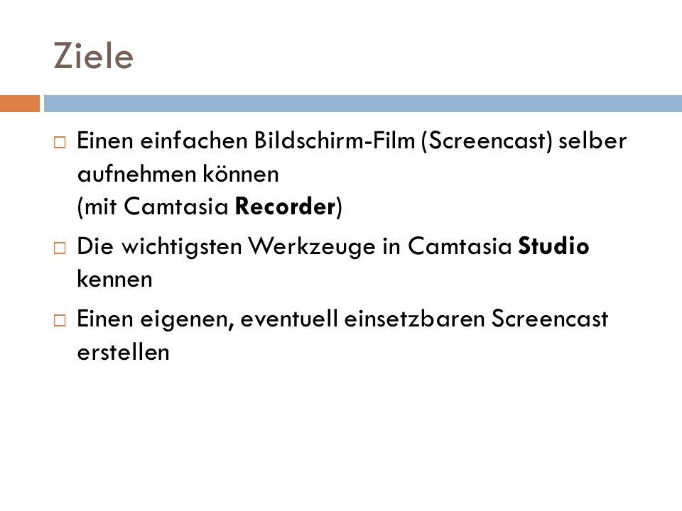 Ziele  Einen einfachen Bildschirm-Film (Screencast) selber aufnehmen können (mit Camtasia Recorder)  Die wichtigsten Werkzeuge in Camtasia Studio ke