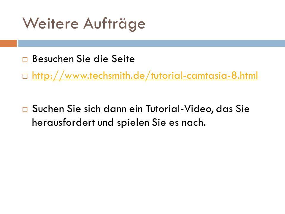 Weitere Aufträge  Besuchen Sie die Seite  http://www.techsmith.de/tutorial-camtasia-8.html http://www.techsmith.de/tutorial-camtasia-8.html  Suchen