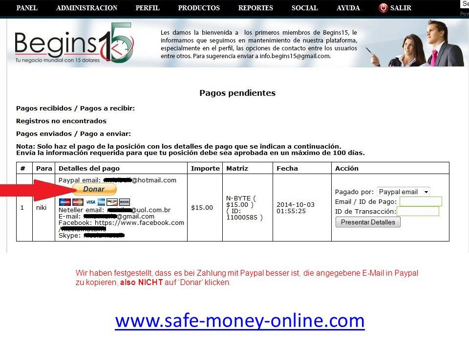 www.safe-money-online.com Wir haben festgestellt, dass es bei Zahlung mit Paypal besser ist, die angegebene E-Mail in Paypal zu kopieren, also NICHT a