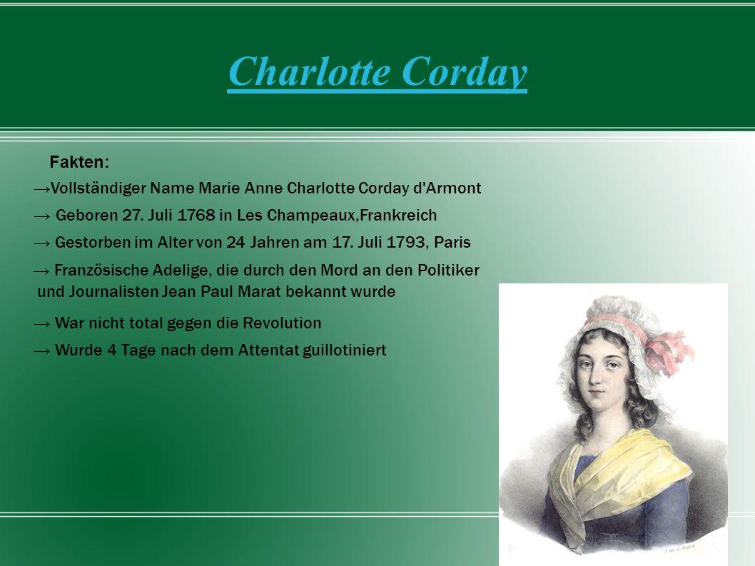 Charlotte Corday →Vollständiger Name Marie Anne Charlotte Corday d'Armont → Geboren 27. Juli 1768 in Les Champeaux,Frankreich → Gestorben im Alter von