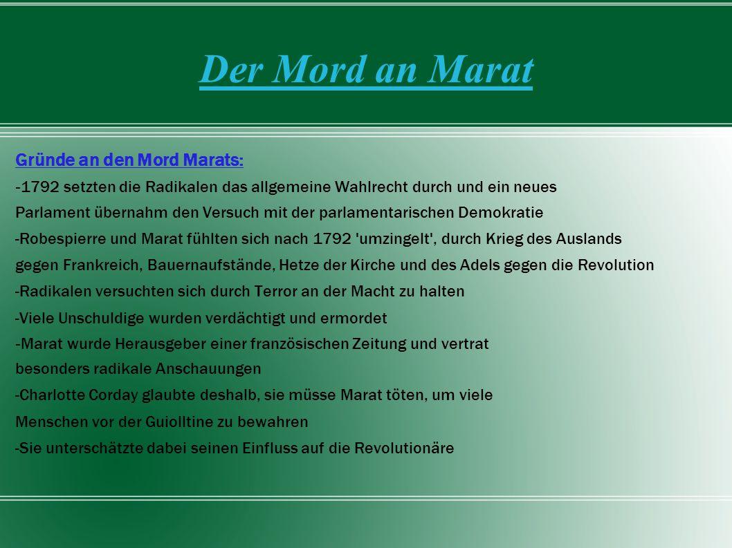 Der Mord an Marat Gründe an den Mord Marats: - 1792 setzten die Radikalen das allgemeine Wahlrecht durch und ein neues Parlament übernahm den Versuch