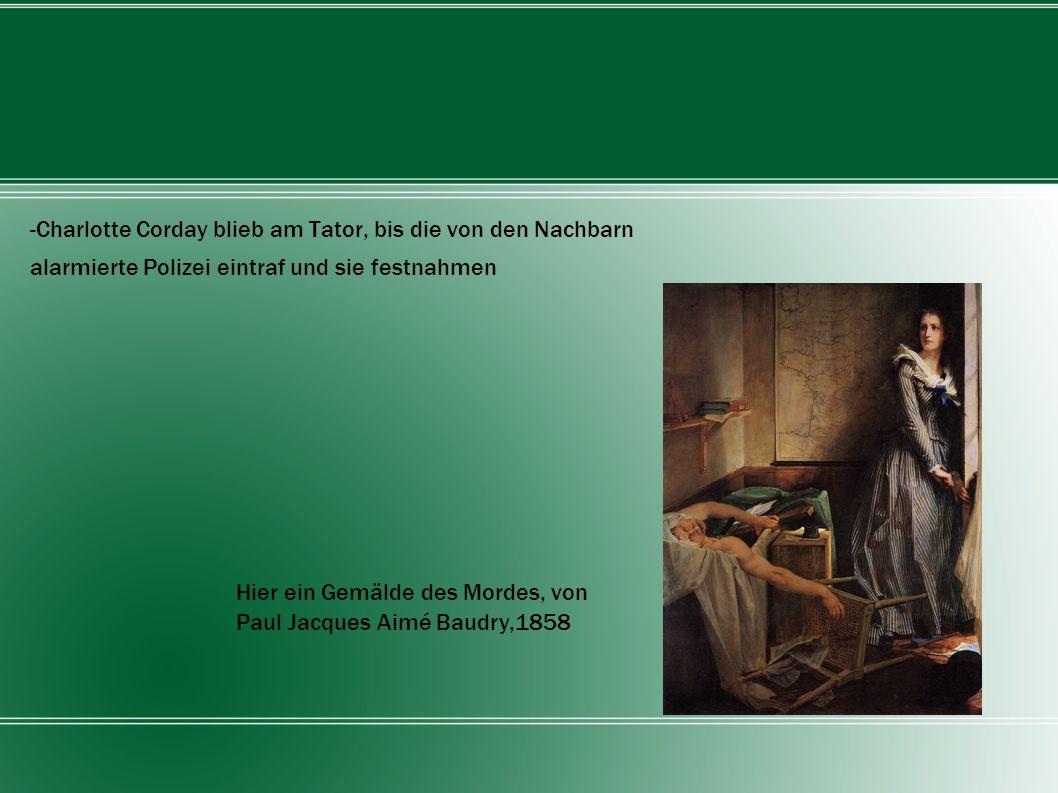 -Charlotte Corday blieb am Tator, bis die von den Nachbarn alarmierte Polizei eintraf und sie festnahmen Hier ein Gemälde des Mordes, von Paul Jacques