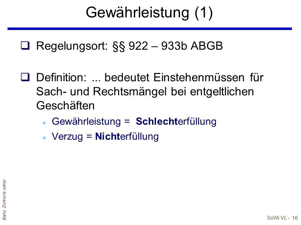 SoWi VL - 16 Barta: Zivilrecht online Gewährleistung (1) qRegelungsort: §§ 922 – 933b ABGB qDefinition:...