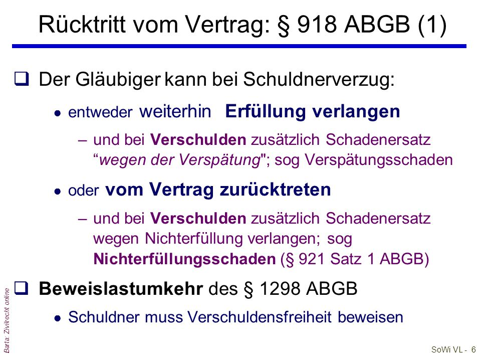 SoWi VL - 7 Barta: Zivilrecht online qDas Rücktrittsrecht des Gläubigers besteht auch bei bloß objektivem Schuldnerverzug l Beachte: Schuldner hat bei Gläubigerverzug kein Rücktrittsrecht.