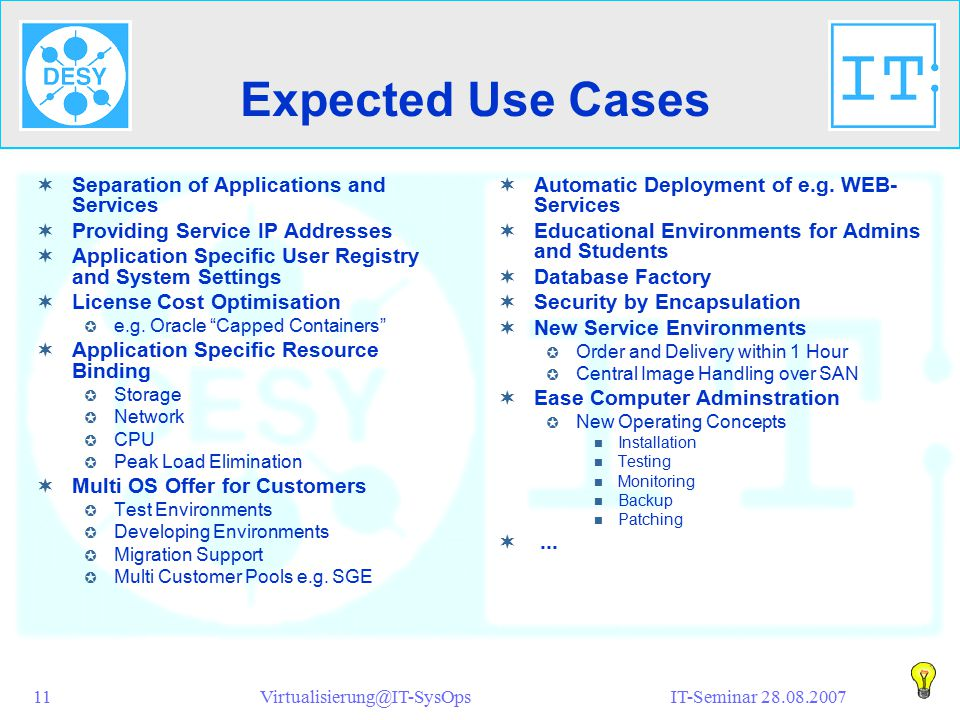IT-Seminar 28.08.2007Virtualisierung@IT-SysOps11 Expected Use Cases  Separation of Applications and Services  Providing Service IP Addresses  Appli