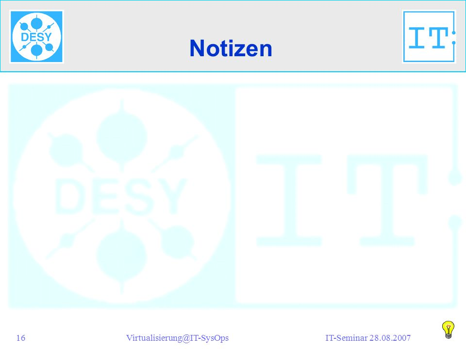 IT-Seminar 28.08.2007Virtualisierung@IT-SysOps16 Notizen