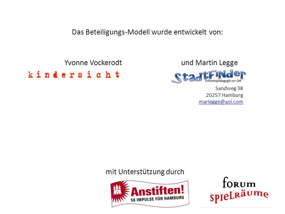 Das Beteiligungs-Modell wurde entwickelt von: und Martin Legge Sandweg 38 20257 Hamburg marlegge@aol.com marlegge@aol.com Yvonne Vockerodt mit Unterstützung durch