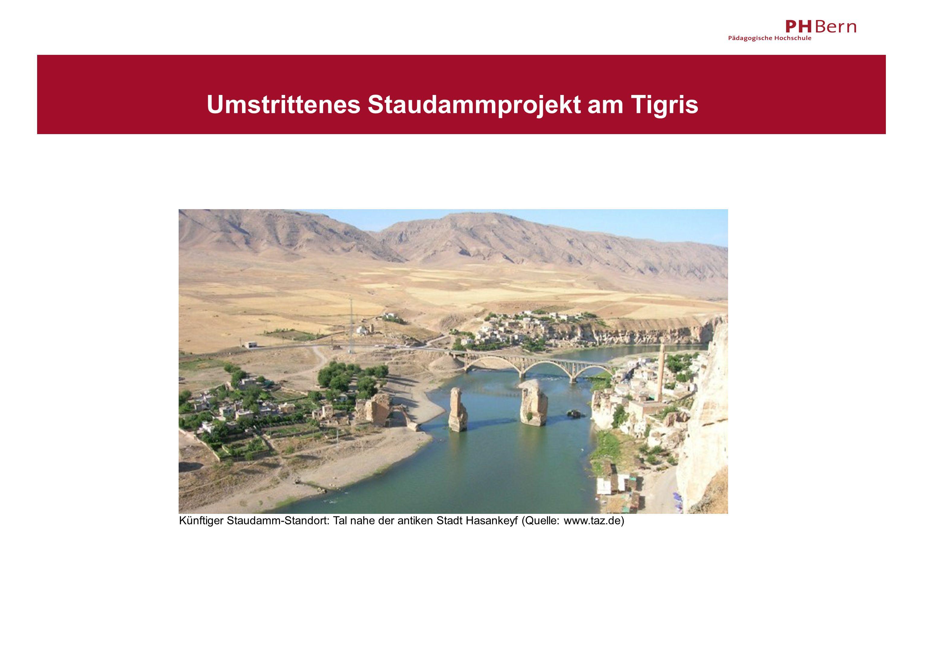 Umstrittenes Staudammprojekt am Tigris Künftiger Staudamm-Standort: Tal nahe der antiken Stadt Hasankeyf (Quelle: www.taz.de)