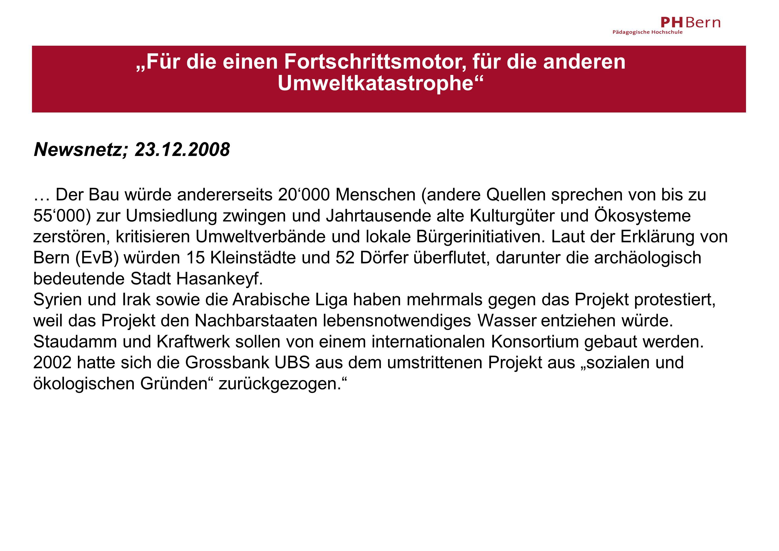 """""""Für die einen Fortschrittsmotor, für die anderen Umweltkatastrophe"""" Newsnetz; 23.12.2008 … Der Bau würde andererseits 20'000 Menschen (andere Quellen"""