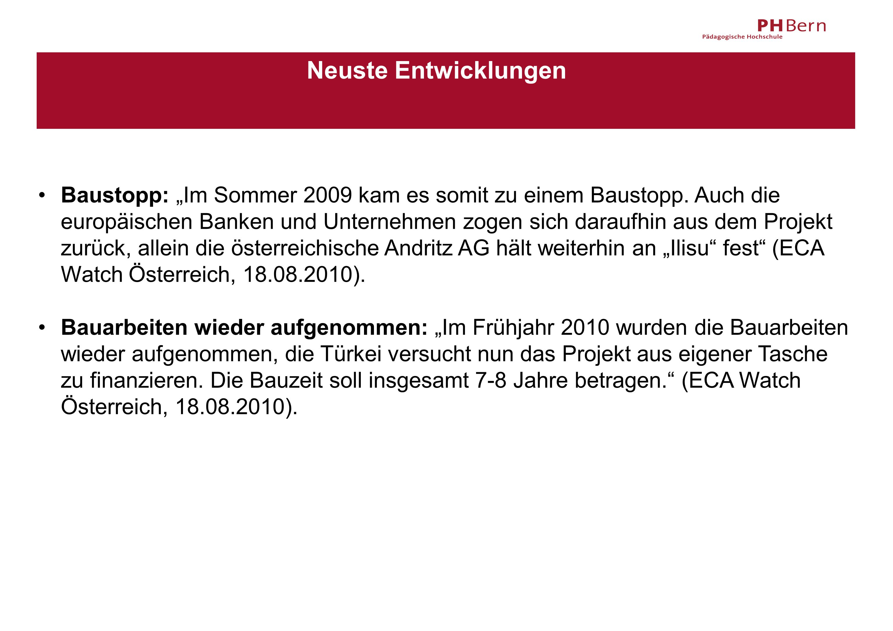 """Neuste Entwicklungen Baustopp: """"Im Sommer 2009 kam es somit zu einem Baustopp. Auch die europäischen Banken und Unternehmen zogen sich daraufhin aus d"""