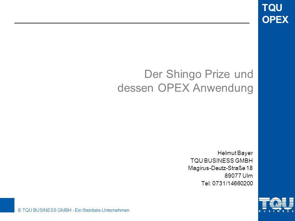 © TQU BUSINESS GMBH - Ein Steinbeis-Unternehmen TQU OPEX Einleitung 45 Der Preis ist nach dem japanischen Industrieingenieur Shigeo Shingo benannt, der als einer, der weltweit führenden Experten für die Verbesserung von Produktionsprozessen bezeichnet wird.