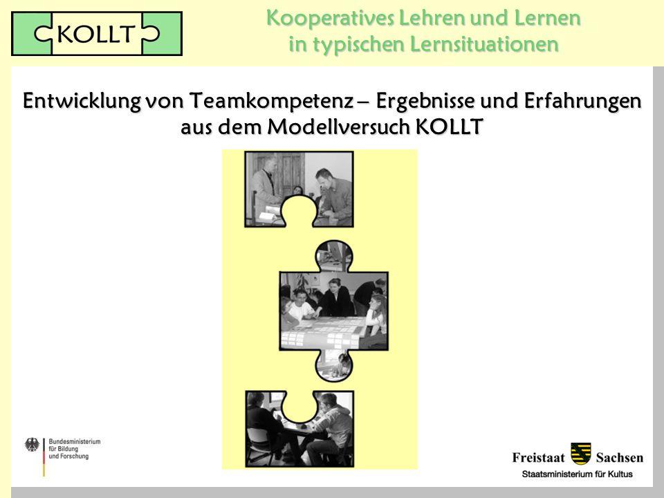 Kooperatives Lehren und Lernen in typischen Lernsituationen Entwicklung von Teamkompetenz – Ergebnisse und Erfahrungen aus dem Modellversuch KOLLT