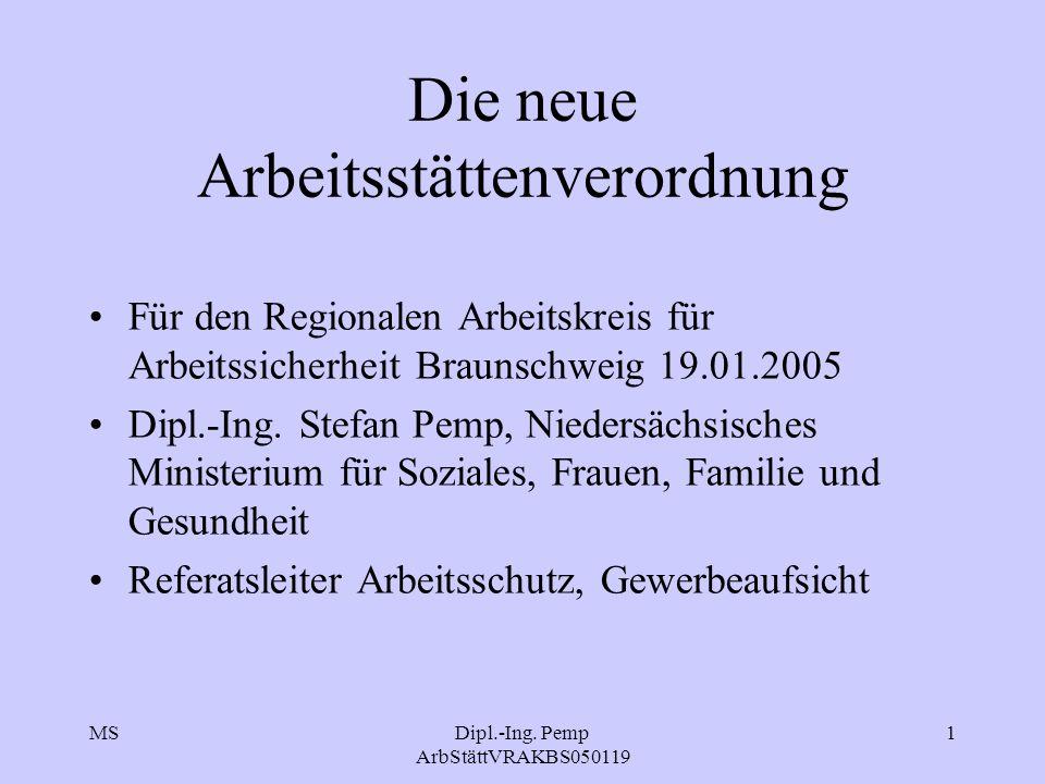 MSDipl.-Ing. Pemp ArbStättVRAKBS050119 1 Die neue Arbeitsstättenverordnung Für den Regionalen Arbeitskreis für Arbeitssicherheit Braunschweig 19.01.20