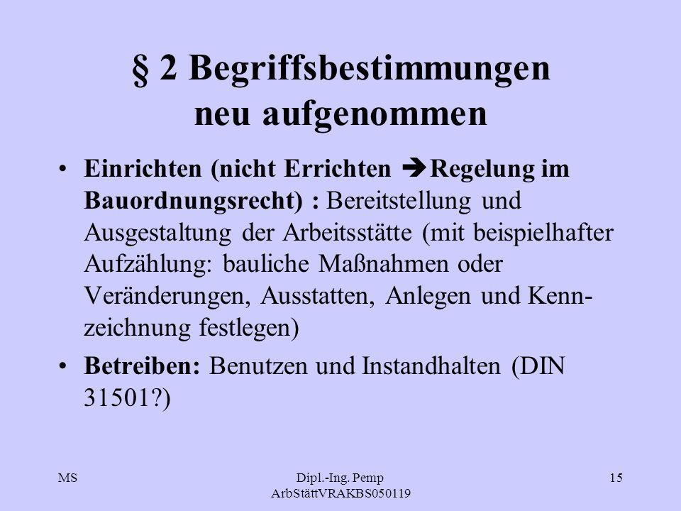 MSDipl.-Ing. Pemp ArbStättVRAKBS050119 15 § 2 Begriffsbestimmungen neu aufgenommen Einrichten (nicht Errichten  Regelung im Bauordnungsrecht) : Berei