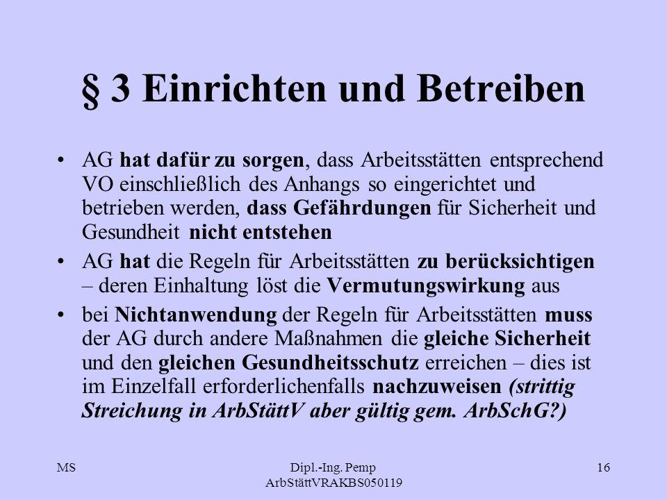 MSDipl.-Ing. Pemp ArbStättVRAKBS050119 16 § 3 Einrichten und Betreiben AG hat dafür zu sorgen, dass Arbeitsstätten entsprechend VO einschließlich des