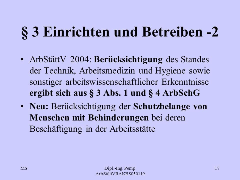MSDipl.-Ing. Pemp ArbStättVRAKBS050119 17 § 3 Einrichten und Betreiben -2 ArbStättV 2004: Berücksichtigung des Standes der Technik, Arbeitsmedizin und