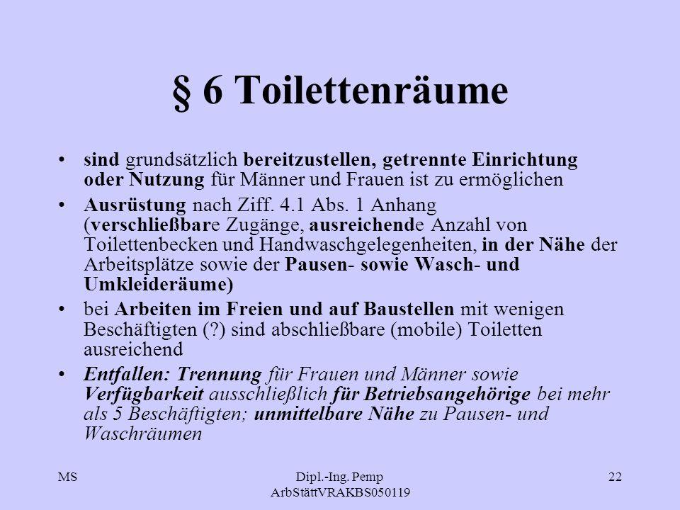 MSDipl.-Ing. Pemp ArbStättVRAKBS050119 22 § 6 Toilettenräume sind grundsätzlich bereitzustellen, getrennte Einrichtung oder Nutzung für Männer und Fra