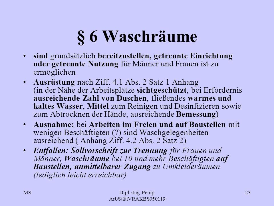 MSDipl.-Ing. Pemp ArbStättVRAKBS050119 23 § 6 Waschräume sind grundsätzlich bereitzustellen, getrennte Einrichtung oder getrennte Nutzung für Männer u