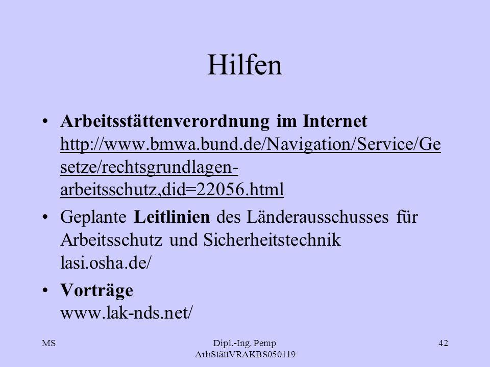MSDipl.-Ing. Pemp ArbStättVRAKBS050119 42 Hilfen Arbeitsstättenverordnung im Internet http://www.bmwa.bund.de/Navigation/Service/Ge setze/rechtsgrundl