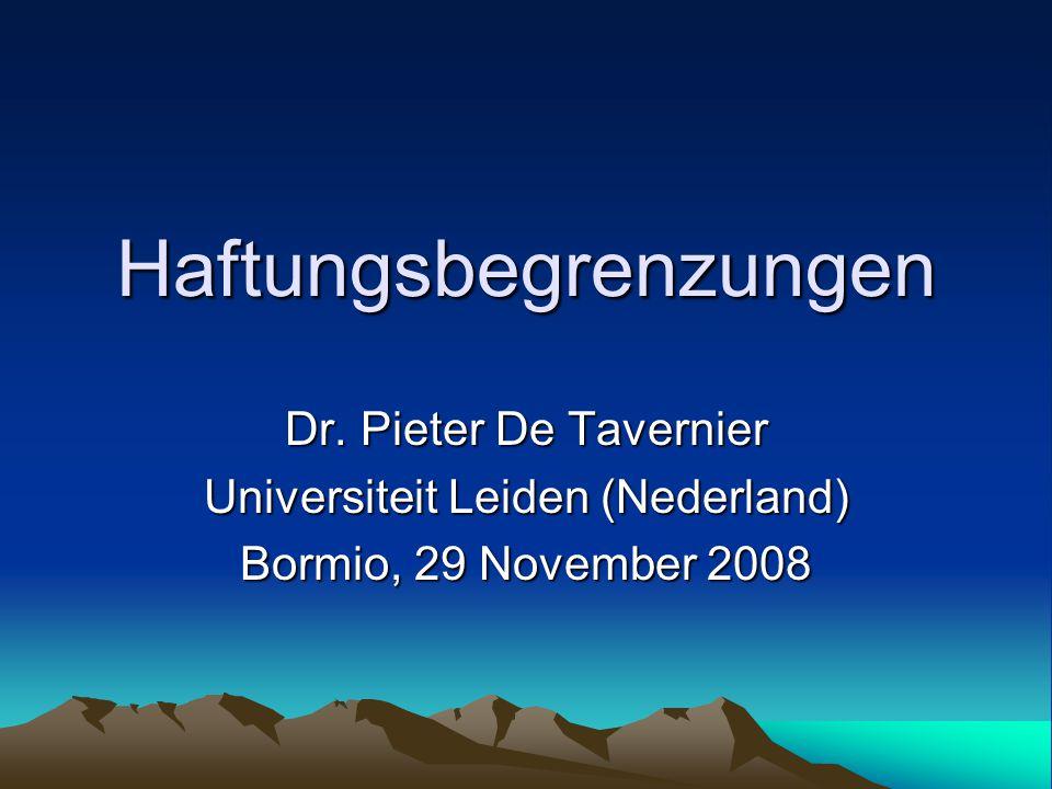 Haftungsbegrenzungen Dr. Pieter De Tavernier Universiteit Leiden (Nederland) Bormio, 29 November 2008