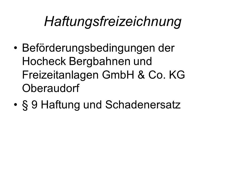 Haftungsfreizeichnung Beförderungsbedingungen der Hocheck Bergbahnen und Freizeitanlagen GmbH & Co. KG Oberaudorf § 9 Haftung und Schadenersatz