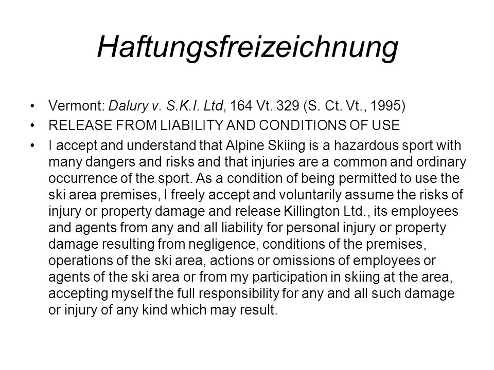 Haftungsfreizeichnung Vermont: Dalury v. S.K.I. Ltd, 164 Vt. 329 (S. Ct. Vt., 1995) RELEASE FROM LIABILITY AND CONDITIONS OF USE I accept and understa
