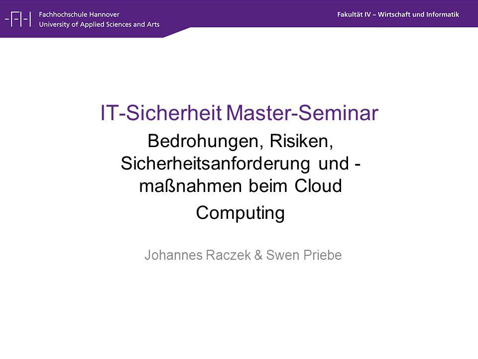1 IT-Sicherheit Master-Seminar Bedrohungen, Risiken, Sicherheitsanforderung und - maßnahmen beim Cloud Computing Johannes Raczek & Swen Priebe