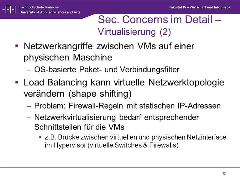 12 Sec. Concerns im Detail – Virtualisierung (2)  Netzwerkangriffe zwischen VMs auf einer physischen Maschine –OS-basierte Paket- und Verbindungsfilt