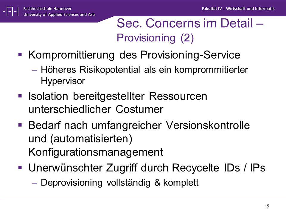 15 Sec. Concerns im Detail – Provisioning (2)  Kompromittierung des Provisioning-Service –Höheres Risikopotential als ein komprommitierter Hypervisor