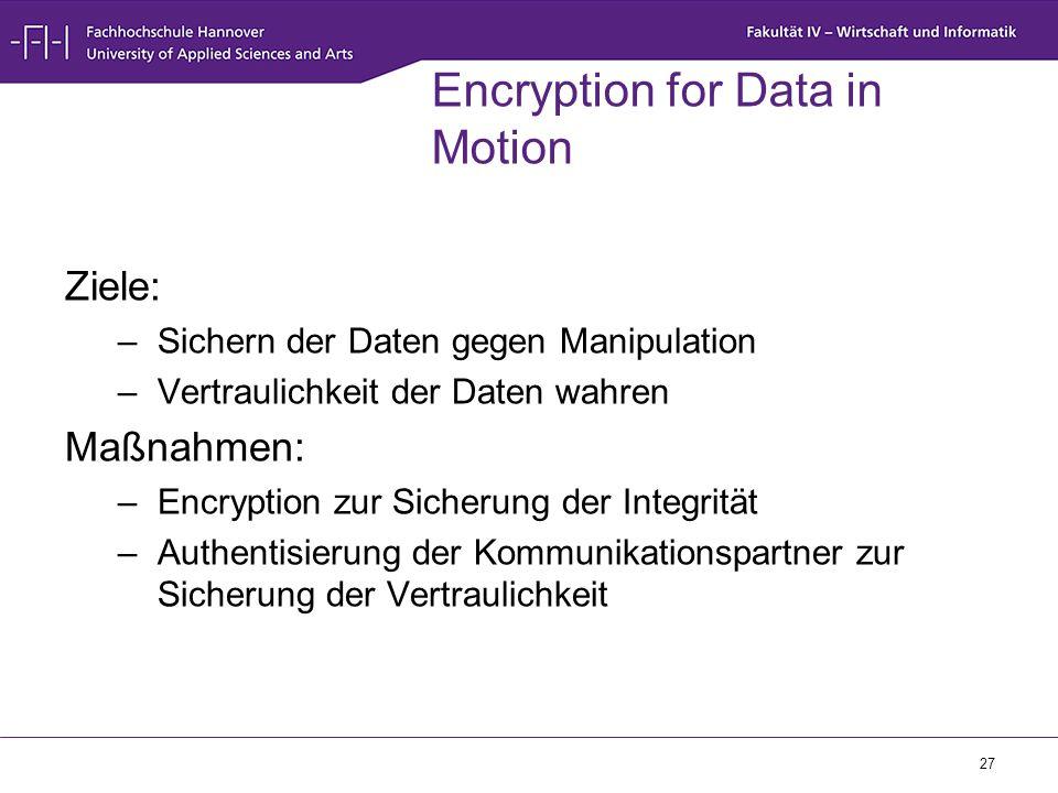 27 Encryption for Data in Motion Ziele: –Sichern der Daten gegen Manipulation –Vertraulichkeit der Daten wahren Maßnahmen: –Encryption zur Sicherung d