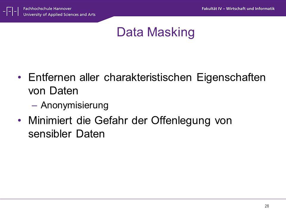 28 Data Masking Entfernen aller charakteristischen Eigenschaften von Daten –Anonymisierung Minimiert die Gefahr der Offenlegung von sensibler Daten