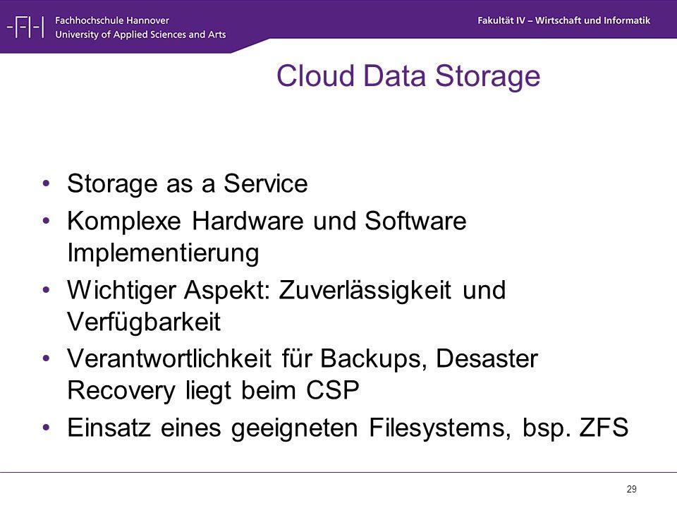 29 Cloud Data Storage Storage as a Service Komplexe Hardware und Software Implementierung Wichtiger Aspekt: Zuverlässigkeit und Verfügbarkeit Verantwo