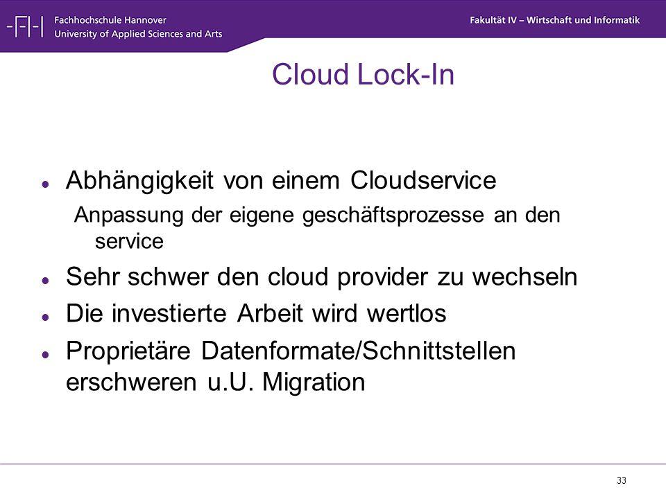 33 Cloud Lock-In Abhängigkeit von einem Cloudservice Anpassung der eigene geschäftsprozesse an den service Sehr schwer den cloud provider zu wechseln