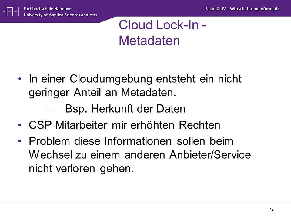 34 Cloud Lock-In - Metadaten In einer Cloudumgebung entsteht ein nicht geringer Anteil an Metadaten. – Bsp. Herkunft der Daten CSP Mitarbeiter mir erh