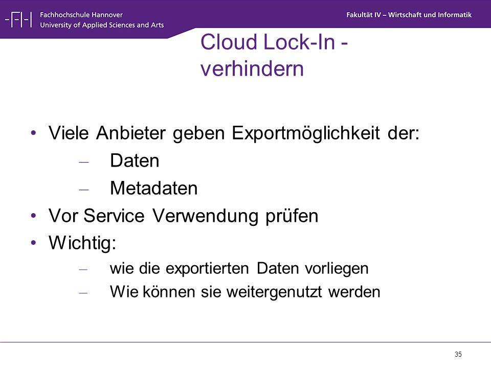 35 Cloud Lock-In - verhindern Viele Anbieter geben Exportmöglichkeit der: – Daten – Metadaten Vor Service Verwendung prüfen Wichtig: – wie die exporti