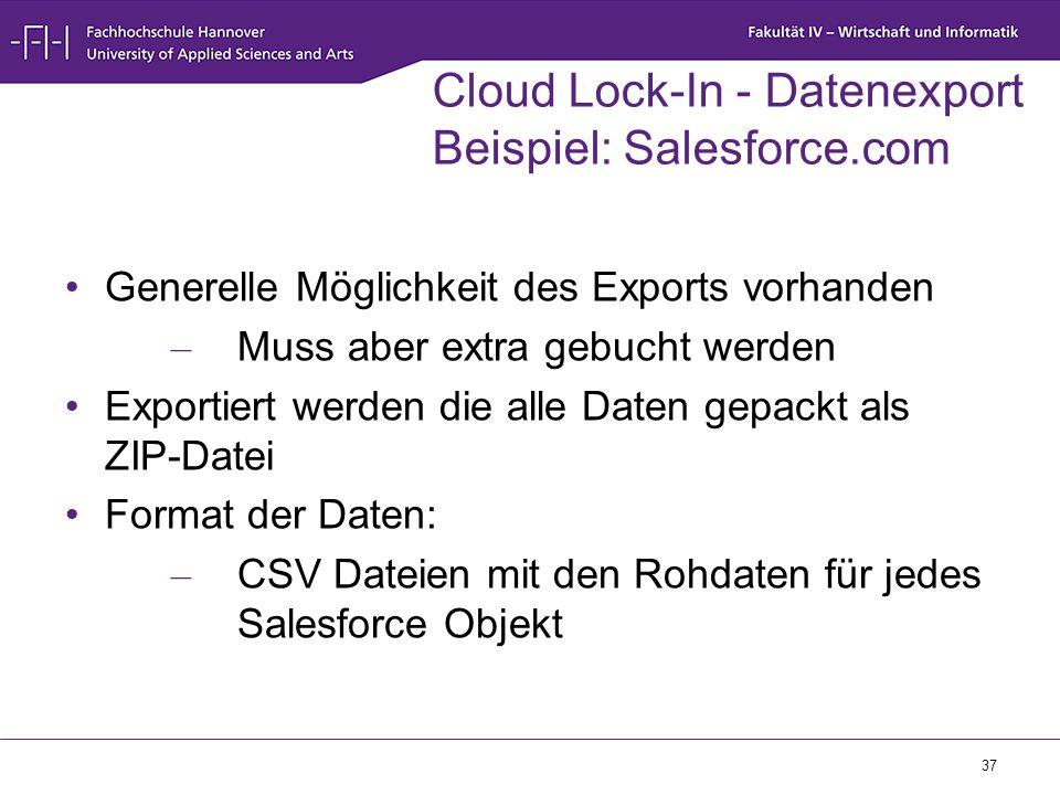 37 Cloud Lock-In - Datenexport Beispiel: Salesforce.com Generelle Möglichkeit des Exports vorhanden – Muss aber extra gebucht werden Exportiert werden