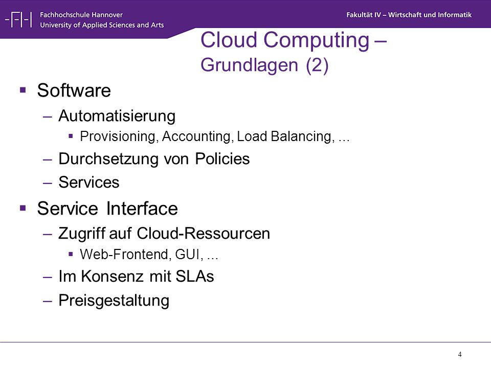 4 Cloud Computing – Grundlagen (2)  Software –Automatisierung  Provisioning, Accounting, Load Balancing,... –Durchsetzung von Policies –Services  S