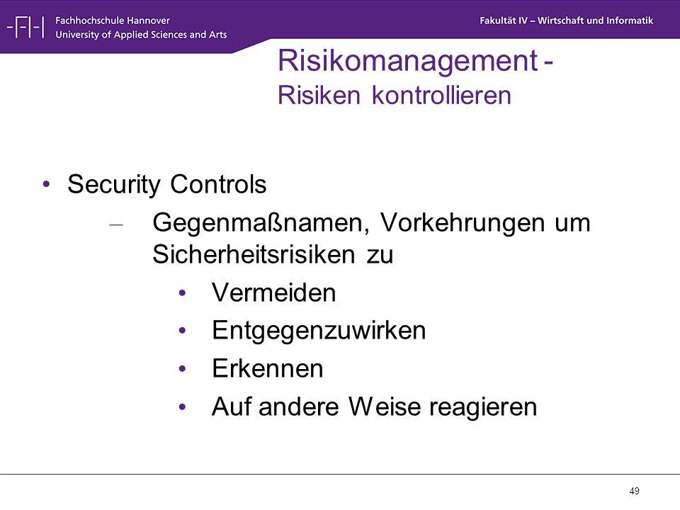 49 Risikomanagement - Risiken kontrollieren Security Controls – Gegenmaßnamen, Vorkehrungen um Sicherheitsrisiken zu Vermeiden Entgegenzuwirken Erkenn