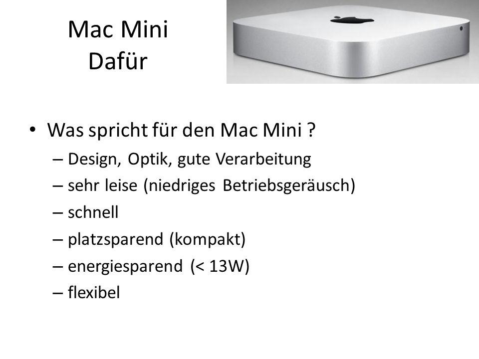 Mac Mini Dafür Was spricht für den Mac Mini ? – Design, Optik, gute Verarbeitung – sehr leise (niedriges Betriebsgeräusch) – schnell – platzsparend (k