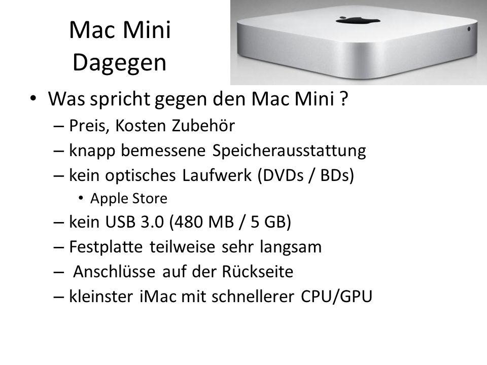 Mac Mini Dagegen Was spricht gegen den Mac Mini ? – Preis, Kosten Zubehör – knapp bemessene Speicherausstattung – kein optisches Laufwerk (DVDs / BDs)