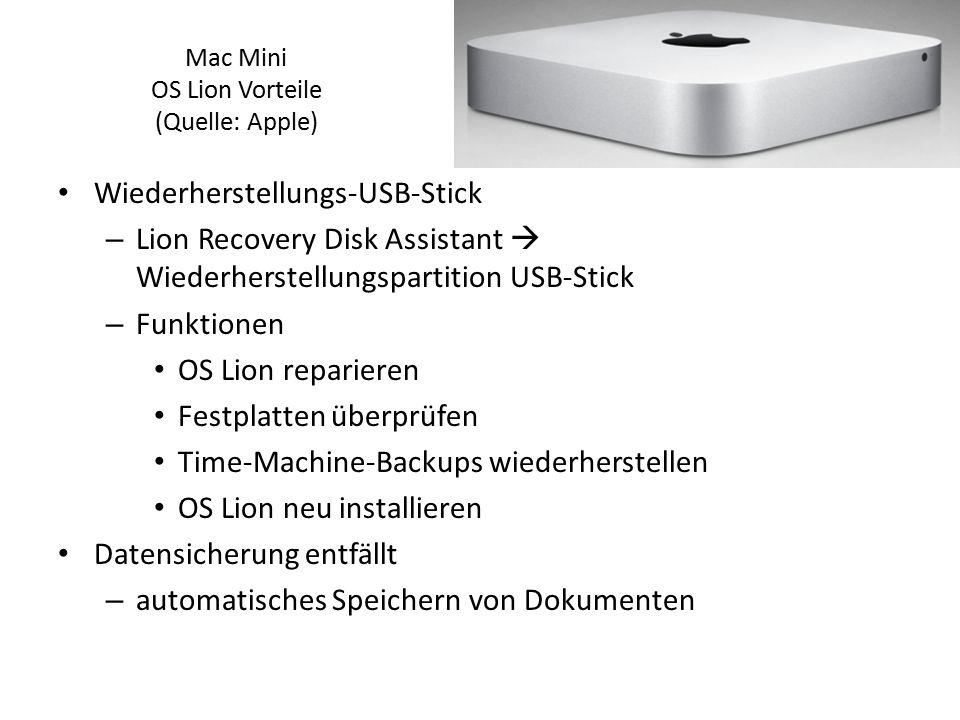 Mac Mini OS Lion Vorteile (Quelle: Apple) Wiederherstellungs-USB-Stick – Lion Recovery Disk Assistant  Wiederherstellungspartition USB-Stick – Funktionen OS Lion reparieren Festplatten überprüfen Time-Machine-Backups wiederherstellen OS Lion neu installieren Datensicherung entfällt – automatisches Speichern von Dokumenten