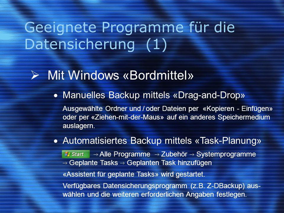Geeignete Programme für die Datensicherung (1)  Mit Windows «Bordmittel»  Manuelles Backup mittels «Drag-and-Drop» Ausgewählte Ordner und / oder Dat